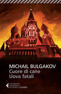 Foto Cover di Cuore di cane-Uova fatali, Libro di Michail Bulgakov, edito da Feltrinelli