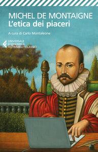 Foto Cover di L' etica dei piaceri. Antologia dai «Saggi», Libro di Michel de Montaigne, edito da Feltrinelli