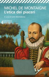 Libro L' etica dei piaceri. Antologia dai «Saggi» Michel de Montaigne