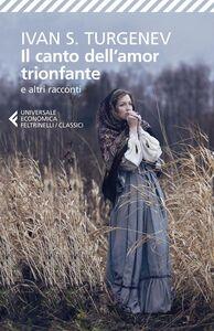 Libro Il canto dell'amor trionfante e altri racconti Ivan Turgenev