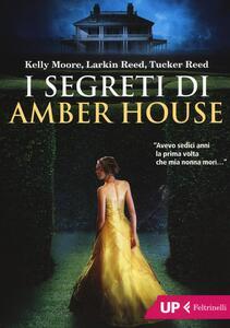I segreti di Amber House - Kelly Moore,Larkin Reed,Tucker Reed - copertina