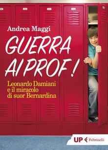 Guerra ai prof! Leonardo Damiani e il miracolo di suor Bernardina - Andrea Maggi - copertina