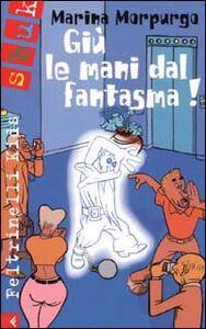 Foto Cover di Giù le mani dal fantasma!, Libro di Marina Morpurgo, edito da Feltrinelli