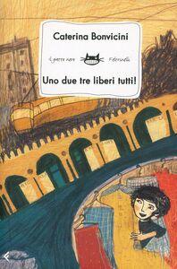 Libro Uno due tre liberi tutti! Caterina Bonvicini