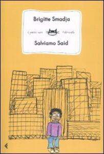 Foto Cover di Salviamo Said, Libro di Brigitte Smadja, edito da Feltrinelli
