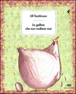 Libro La gallina che non mollava mai Jill Tomlinson