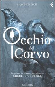 L' occhio del corvo. La prima avventura del giovane Sherlock Holmes - Shane Peacock - copertina