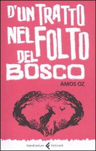 Foto Cover di D'un tratto nel folto del bosco. Ediz. integrale, Libro di Amos Oz, edito da Feltrinelli