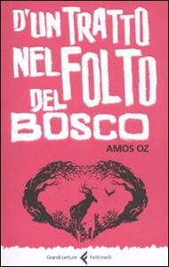 Libro D'un tratto nel folto del bosco. Ediz. integrale Amos Oz