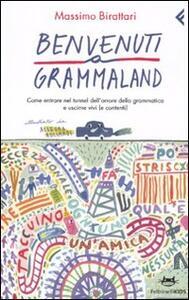 Benvenuti a Grammaland. Come entrare nel tunnel dell'orrore della grammatica e uscirne vivi (e contenti)