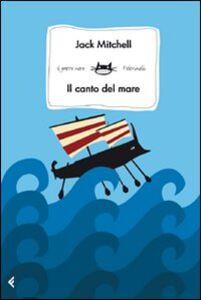 Foto Cover di Il canto del mare, Libro di Jack Mitchell, edito da Feltrinelli