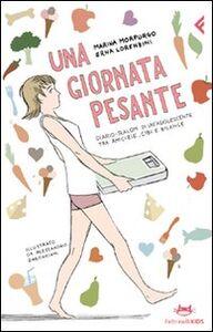 Libro Una giornata pesante. Diario-slalom di un'adolescente tra amicizie, cibi e bilance Marina Morpurgo , Erna Lorenzini