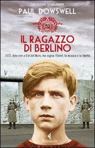 Foto Cover di Il ragazzo di Berlino, Libro di Paul Dowswell, edito da Feltrinelli