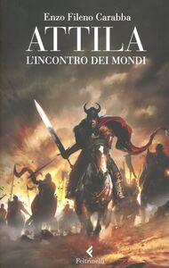 Foto Cover di Attila. L'incontro dei mondi, Libro di Enzo F. Carabba, edito da Feltrinelli