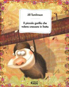 Libro Il piccolo gorilla che voleva crescere in fretta Jill Tomlinson