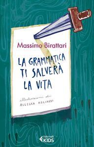 Foto Cover di La grammatica ti salverà la vita, Libro di Massimo Birattari, edito da Feltrinelli