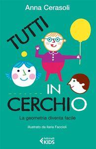 Foto Cover di Tutti in cerchio. La geometria diventa facile, Libro di Anna Cerasoli, edito da Feltrinelli
