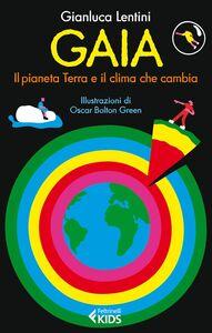 Libro Gaia. Il pianeta Terra e il clima che cambia Gianluca Lentini