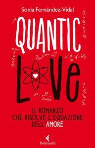Libro Quantic love. Il romanzo che risolve l'equazione dell'amore Sonia Fernández-Vidal