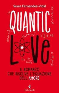 Quantic love. Il romanzo che risolve l'equazione dell'amore