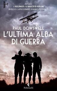 Libro L' ultima alba di guerra Paul Dowswell