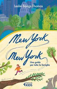 New York, New York. Una guida per tutta la famiglia - Leslie Bangs Thomas - copertina