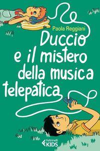 Foto Cover di Duccio e il mistero della musica telepatica, Libro di Paola Reggiani, edito da Feltrinelli