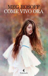 Foto Cover di Come vivo ora, Libro di Meg Rosoff, edito da Feltrinelli