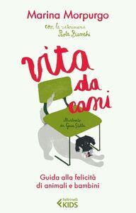 Libro Vita da cani. Guida alla felicità di animali e bambini Marina Morpurgo , Paola Bianchi