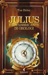 Julius e il fabbricante di orologi - Tim Hehir - copertina