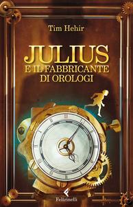 Libro Julius e il fabbricante di orologi Tim Hehir