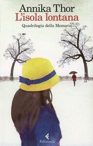 Foto Cover di L' isola lontana. Quadrilogia della memoria, Libro di Annika Thor, edito da Feltrinelli