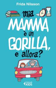 Libro Mia mamma è un gorilla, e allora? Frida Nilsson