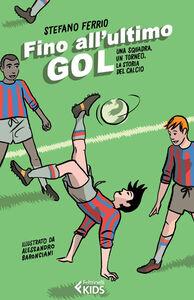 Libro Fino all'ultimo goal. Una squadra, un torneo, la storia del calcio Stefano Ferrio