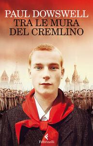 Foto Cover di Tra le mura del Cremlino, Libro di Paul Dowswell, edito da Feltrinelli