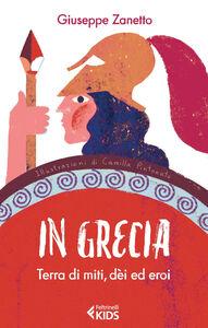 Foto Cover di In Grecia. Terra di miti, dei ed eroi, Libro di Giuseppe Zanetto, edito da Feltrinelli