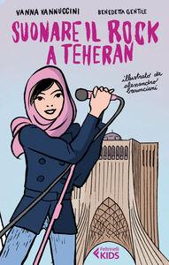 Foto Cover di Suonare il rock a Teheran, Libro di Vanna Vannuccini,Benedetta Gentile, edito da Feltrinelli