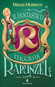 Libro Il fantastico viaggio di Rapunzel Megan Morrison