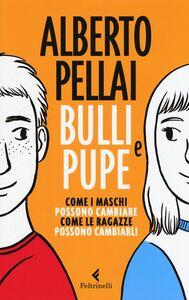 Foto Cover di Bulli e pupe. Come i maschi possono cambiare, come le ragazze li possono cambiarli, Libro di Alberto Pellai, edito da Feltrinelli