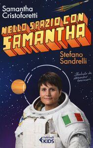 Libro Nello spazio con Samantha Samantha Cristoforetti , Stefano Sandrelli