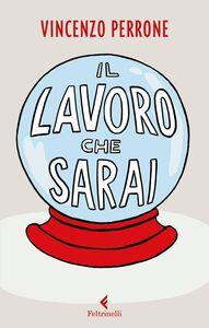 Libro Il lavoro che sarai Vincenzo Perrone