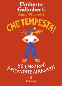 Libro Che tempesta! 50 emozioni raccontate ai ragazzi. Ediz. a colori Umberto Galimberti Anna Vivarelli