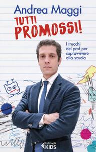 Libro Tutti promossi! I trucchi del prof per sopravvivere alla scuola Andrea Maggi