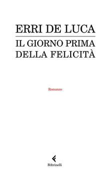 Il giorno prima della felicità - Erri De Luca - ebook