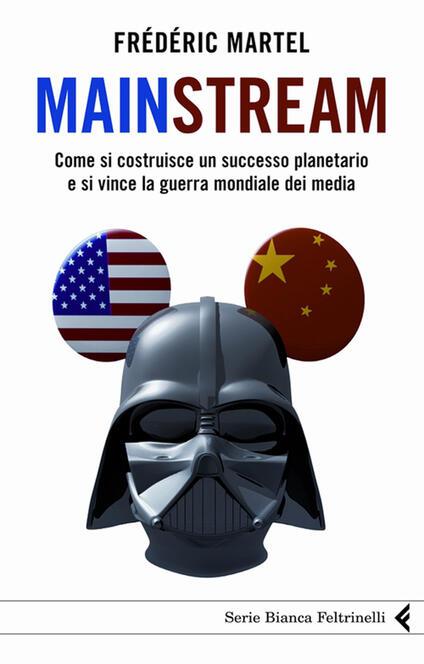 Mainstream. Come si costruisce un successo planetario e si vince la guerra mondiale dei media - Frédéric Martel,M. Schianchi - ebook
