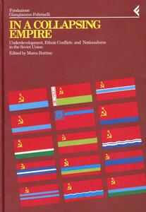 Annali della Fondazione Giangiacomo Feltrinelli (1992). In a collapsing empire. Underdevelopment, ethnic conflicts and nationalisms in the Soviet Union
