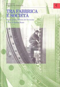 Libro Annali della Fondazione Giangiacomo Feltrinelli (1997). Tra fabbrica e società. Mondi operai nell'Italia del Novecento