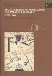 Annali della Fondazione Giangiacomo Feltrinelli (1999). Marginalismo e socialismo nell'Italia liberale 1870-1925