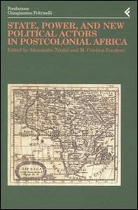 Annali della Fondazione Giangiacomo Feltrinelli (2002). State, power, and new political actors in postcolonial Africa. Ediz. inglese e francese - copertina