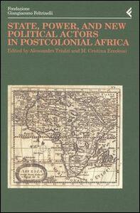 Libro Annali della Fondazione Giangiacomo Feltrinelli (2002). State, power, and new political actors in postcolonial Africa. Ediz. inglese e francese